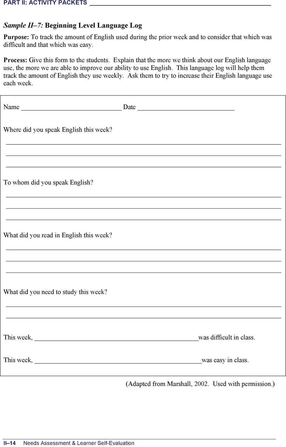 This language log will help them track the amount of English they use weekly. Ask them to try to increase their English language use each week. Name Date Where did you speak English this week?