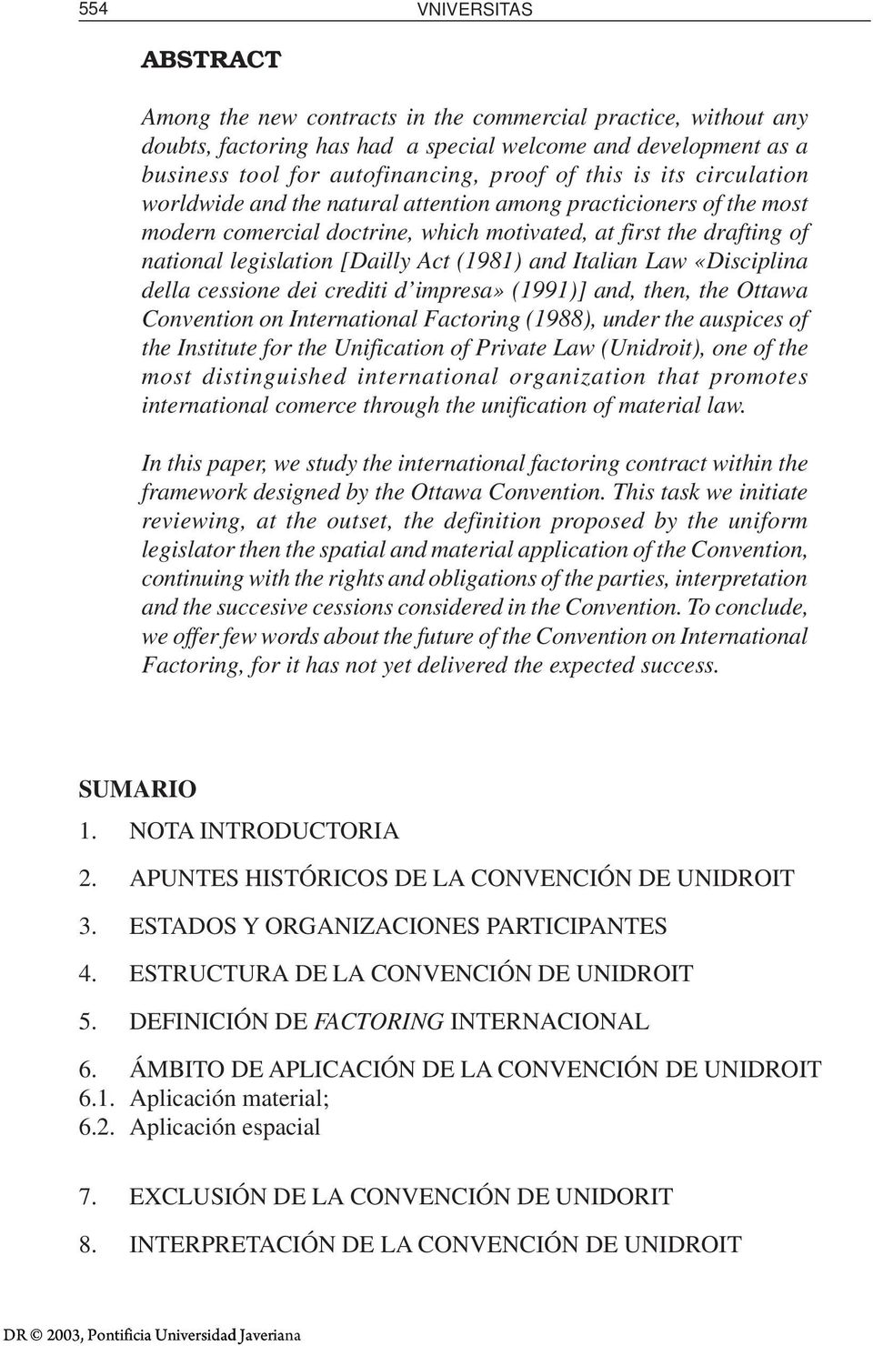 (1981) and Italian Law «Disciplina della cessione dei crediti d impresa» (1991)] and, then, the Ottawa Convention on International Factoring (1988), under the auspices of the Institute for the