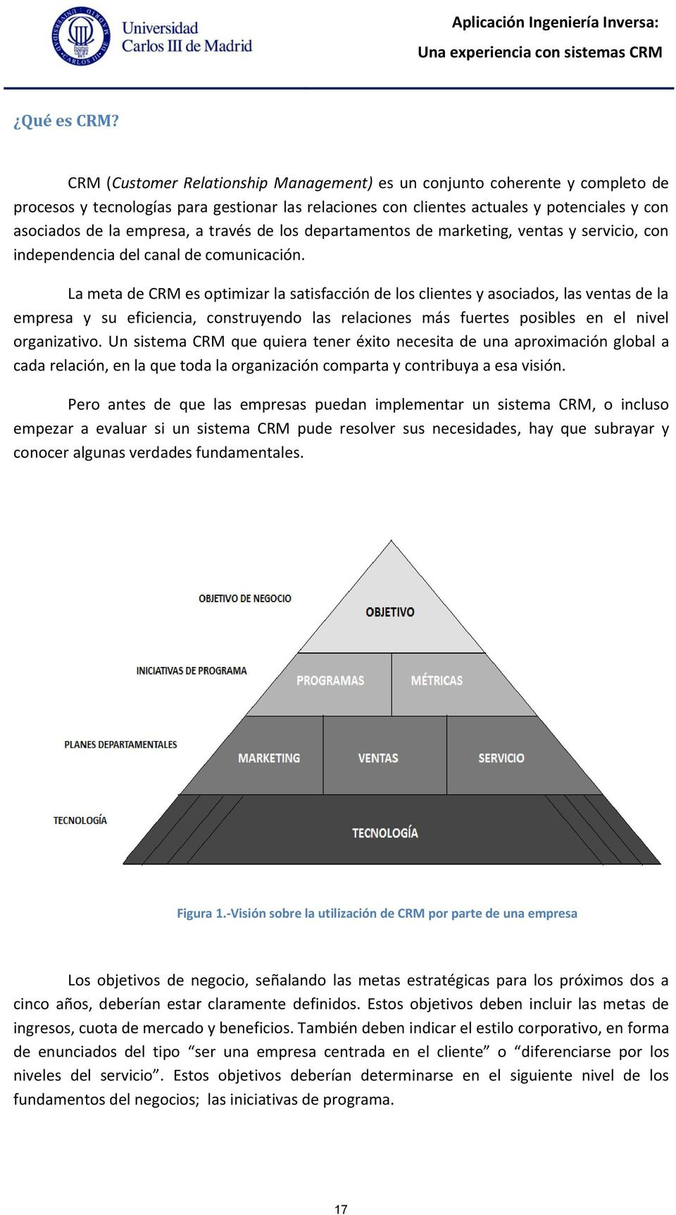través de los departamentos de marketing, ventas y servicio, con independencia del canal de comunicación.
