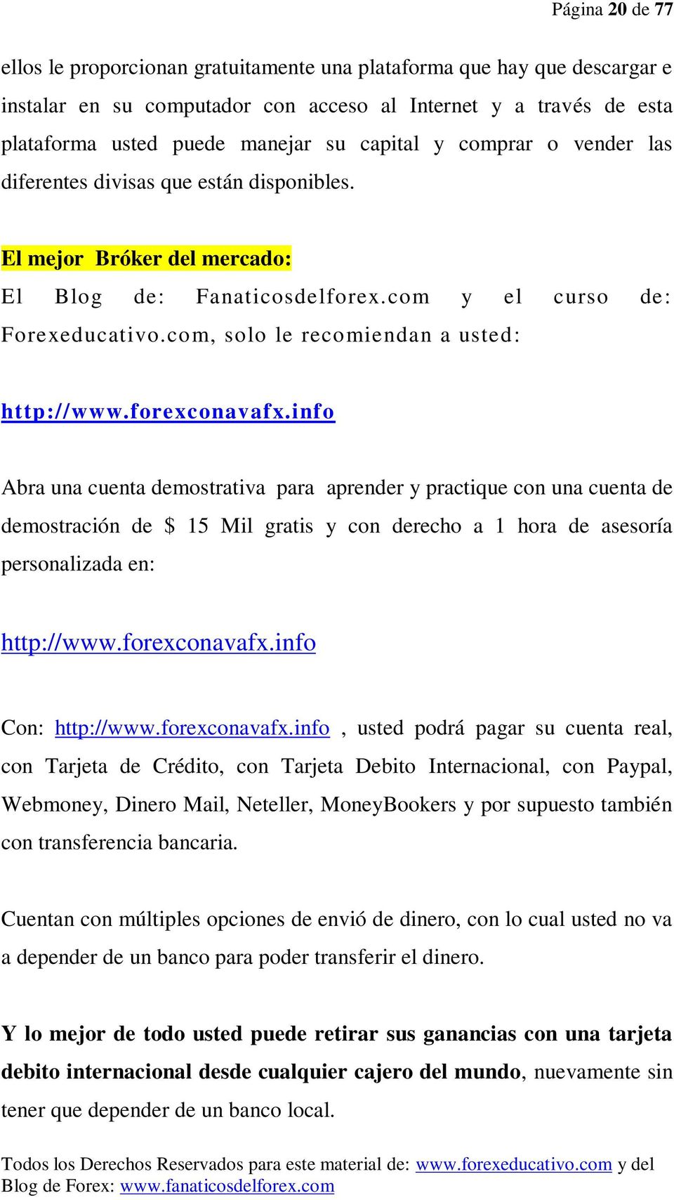 com, solo le recomiendan a usted: http://www.forexconavafx.