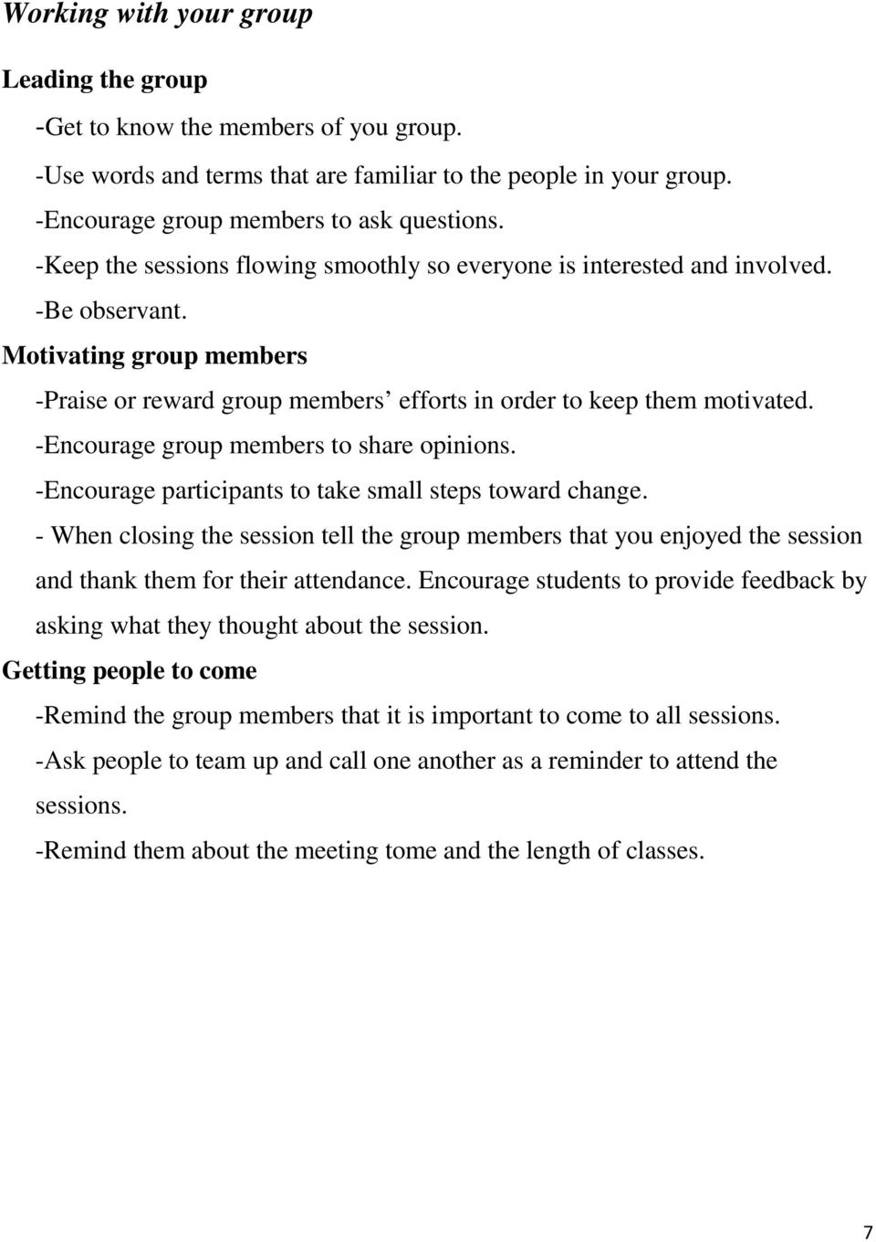 -Encourage group members to share opinions. -Encourage participants to take small steps toward change.