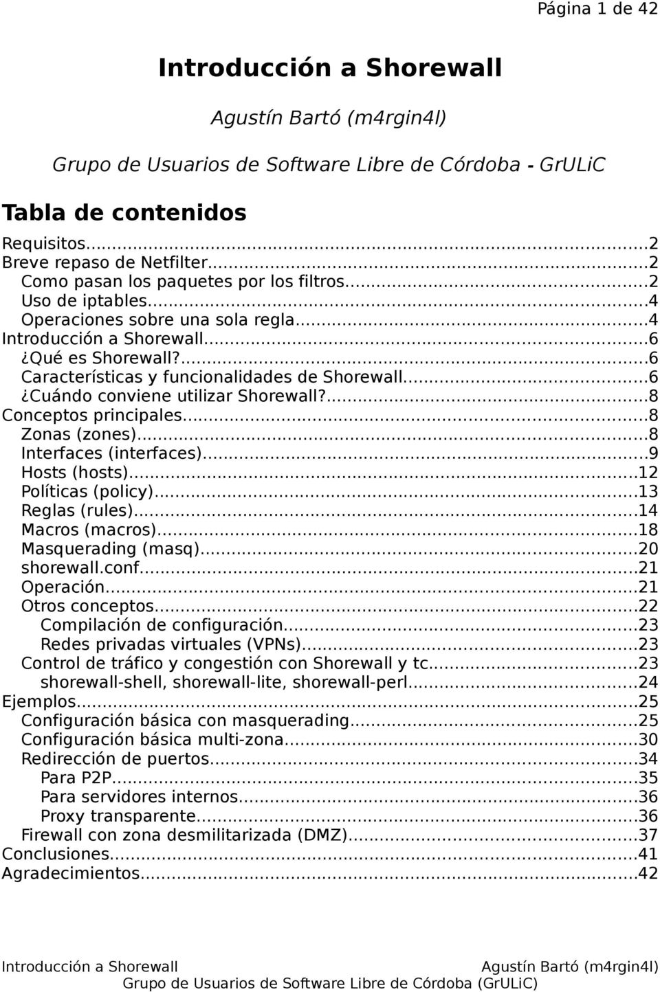 ..8 Interfaces (interfaces)...9 Hosts (hosts)...12 Políticas (policy)...13 Reglas (rules)...14 Macros (macros)...18 Masquerading (masq)...20 shorewall.conf...21 Operación...21 Otros conceptos.
