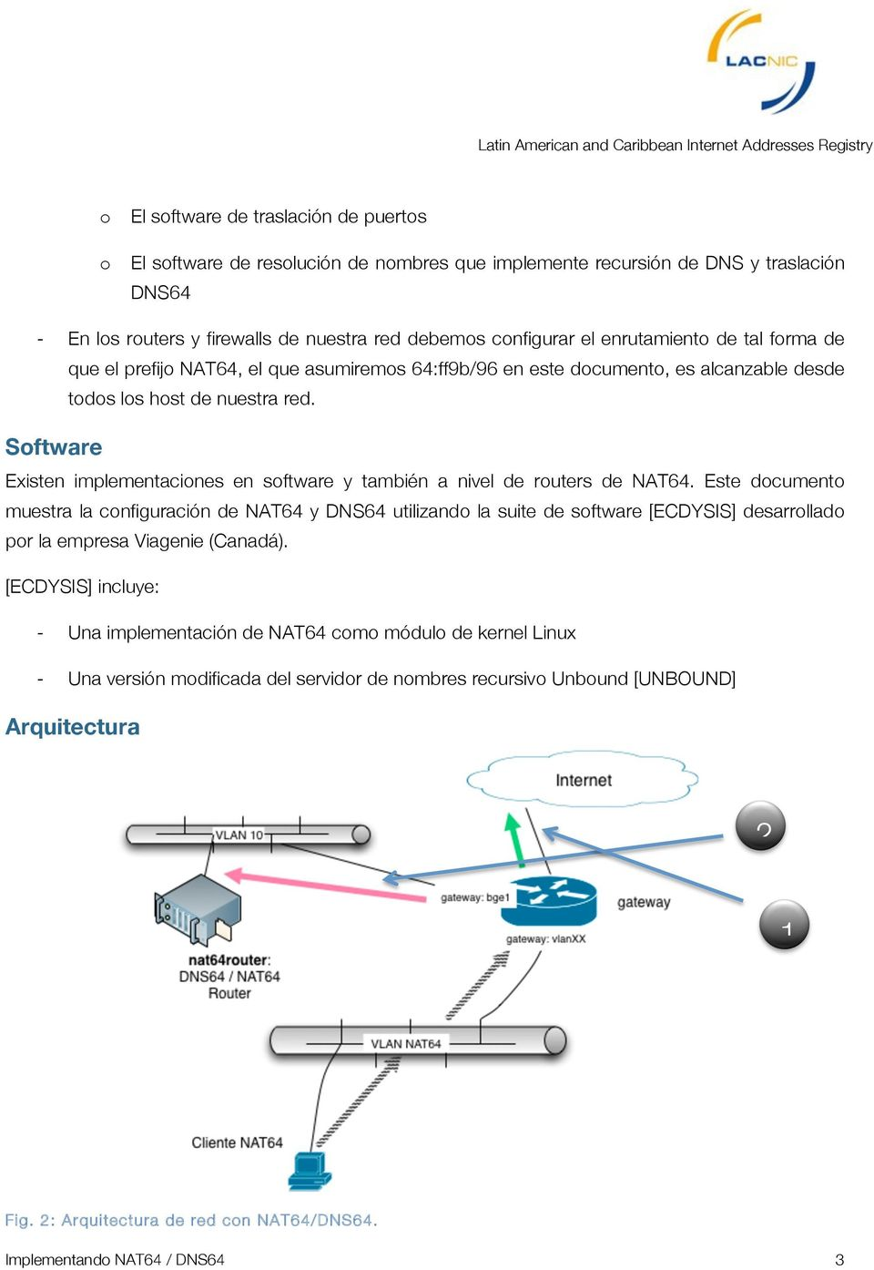 Software Existen implementaciones en software y también a nivel de routers de NAT64.
