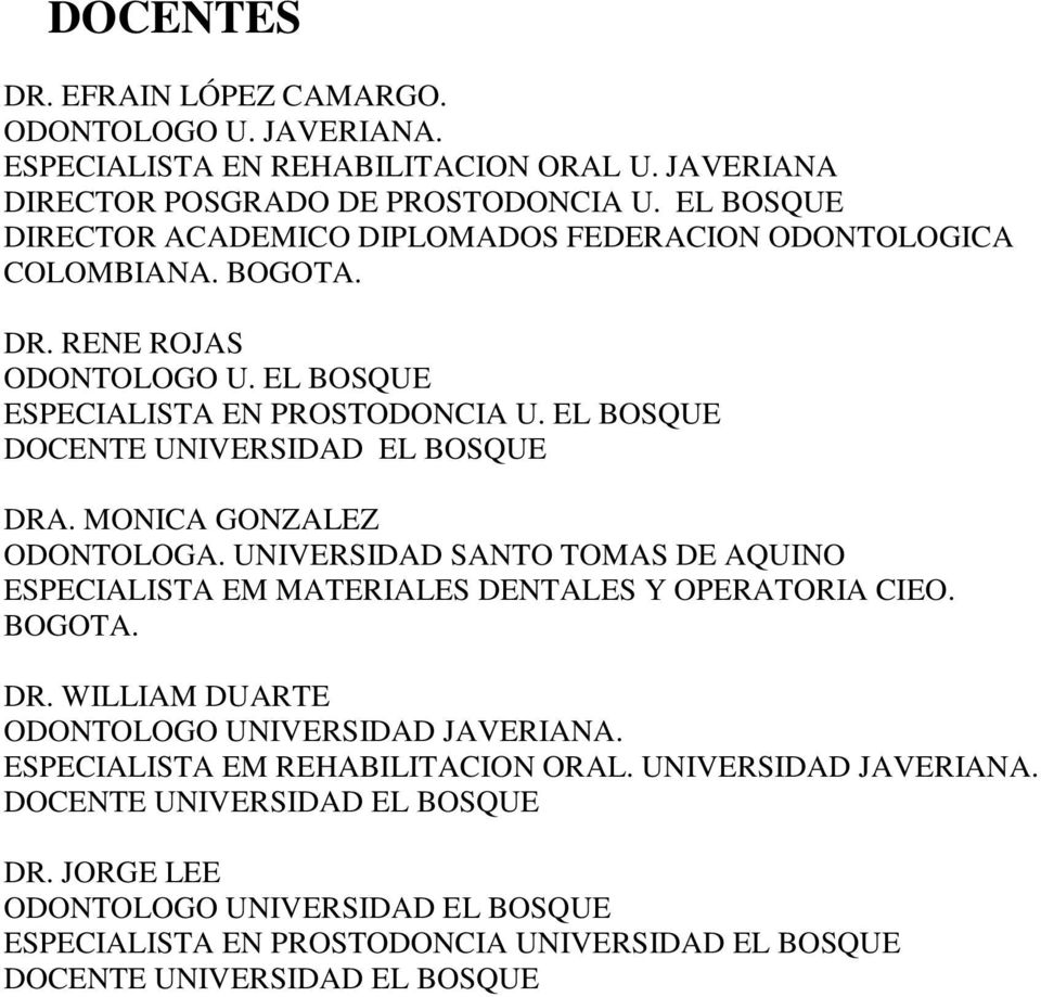 EL BOSQUE DRA. MONICA GONZALEZ ODONTOLOGA. UNIVERSIDAD SANTO TOMAS DE AQUINO ESPECIALISTA EM MATERIALES DENTALES Y OPERATORIA CIEO. BOGOTA. DR. WILLIAM DUARTE ODONTOLOGO UNIVERSIDAD JAVERIANA.