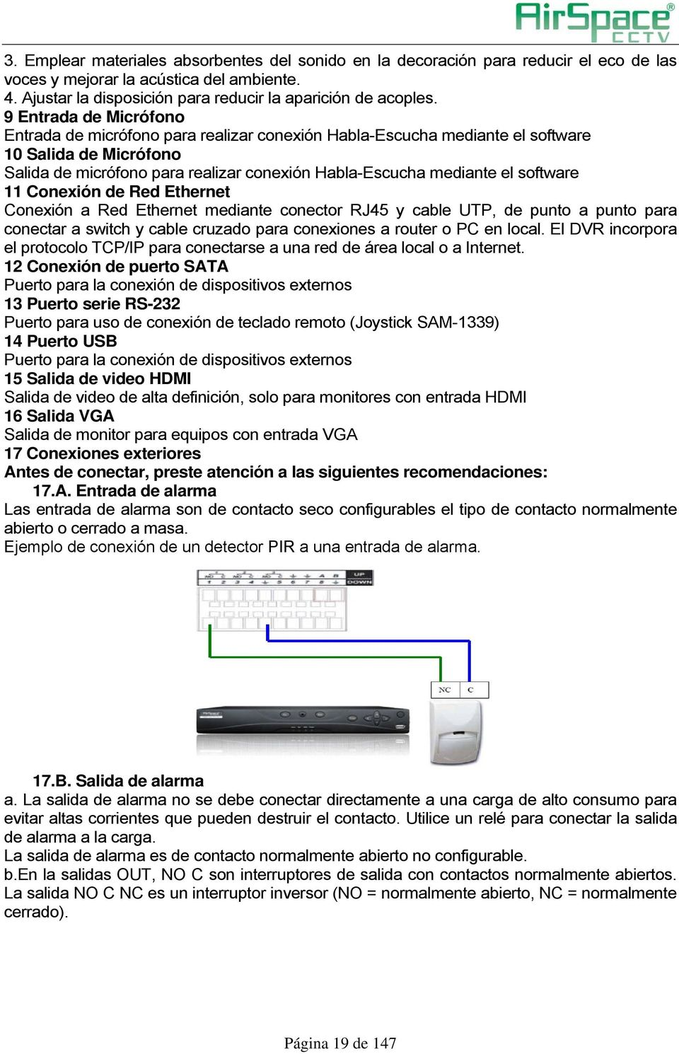 software 11 Conexión de Red Ethernet Conexión a Red Ethernet mediante conector RJ45 y cable UTP, de punto a punto para conectar a switch y cable cruzado para conexiones a router o PC en local.