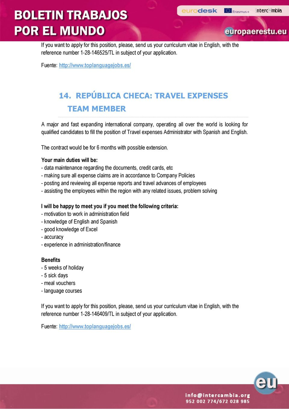 REPÚBLICA CHECA: TRAVEL EXPENSES TEAM MEMBER A major and fast expanding international company, operating all over the world is looking for qualified candidates to fill the position of Travel expenses