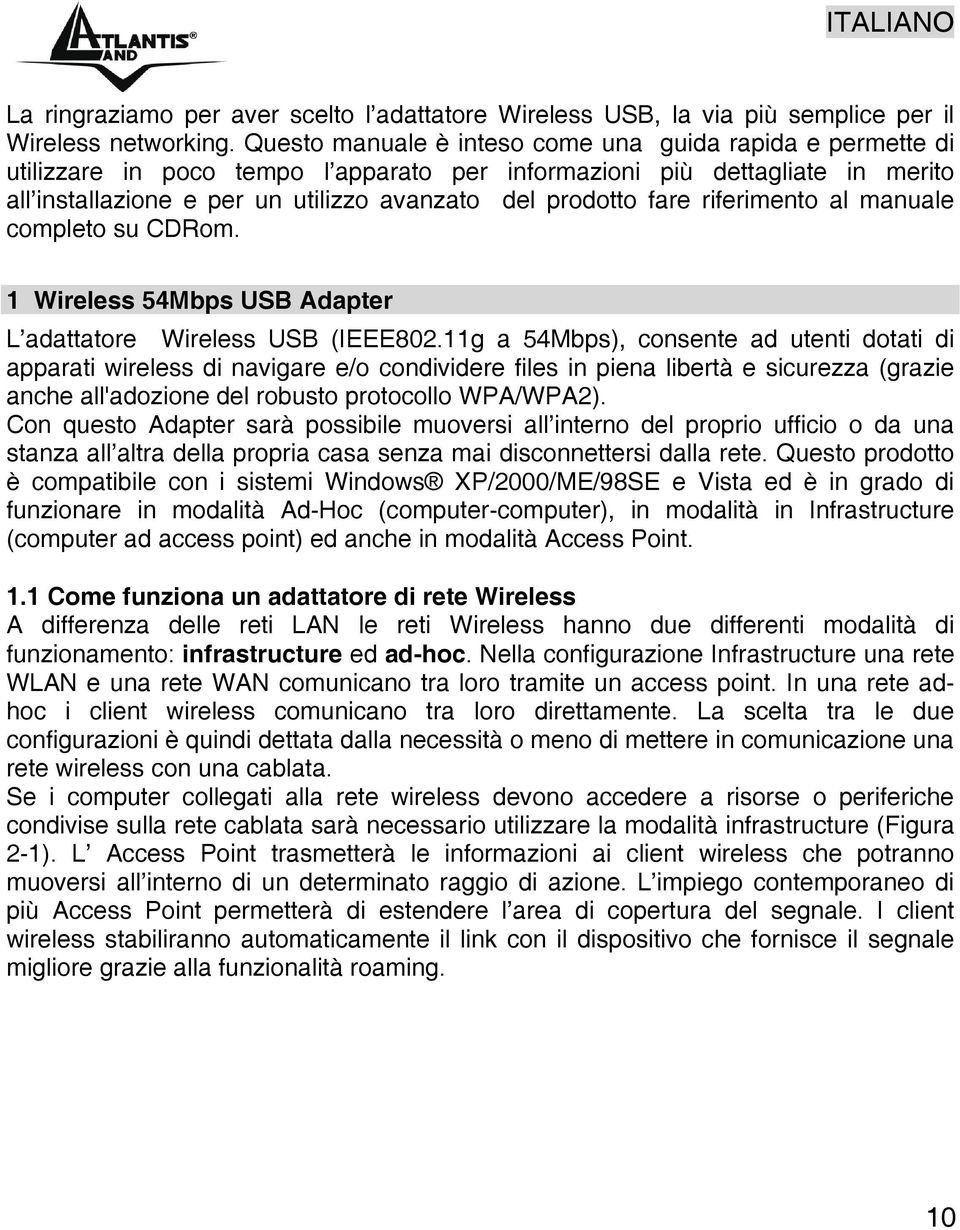 fare riferimento al manuale completo su CDRom. 1 Wireless 54Mbps USB Adapter L adattatore Wireless USB (IEEE802.