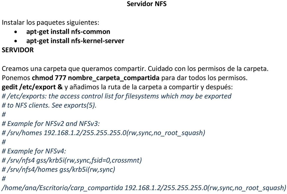 gedit /etc/export & y añadimos la ruta de la carpeta a compartir y después: # /etc/exports: the access control list for filesystems which may be exported # to NFS clients. See exports(5).