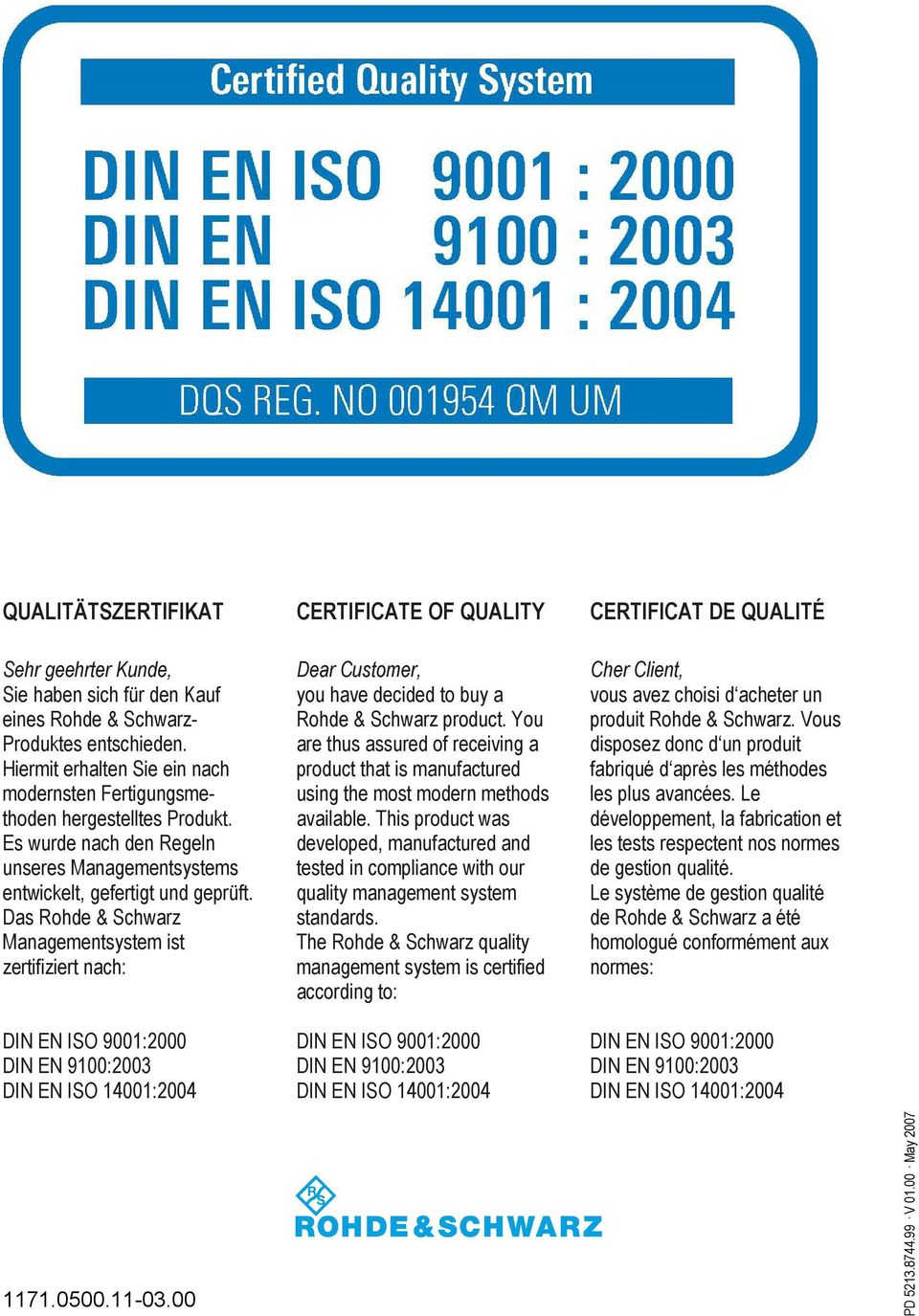 Das Rohde & Schwarz Managementsystem ist zertifiziert nach: DIN EN ISO 9001:2000 DIN EN 9100:2003 DIN EN ISO 14001:2004 CERTIFICATE OF QUALITY Dear Customer, you have decided to buy a Rohde & Schwarz