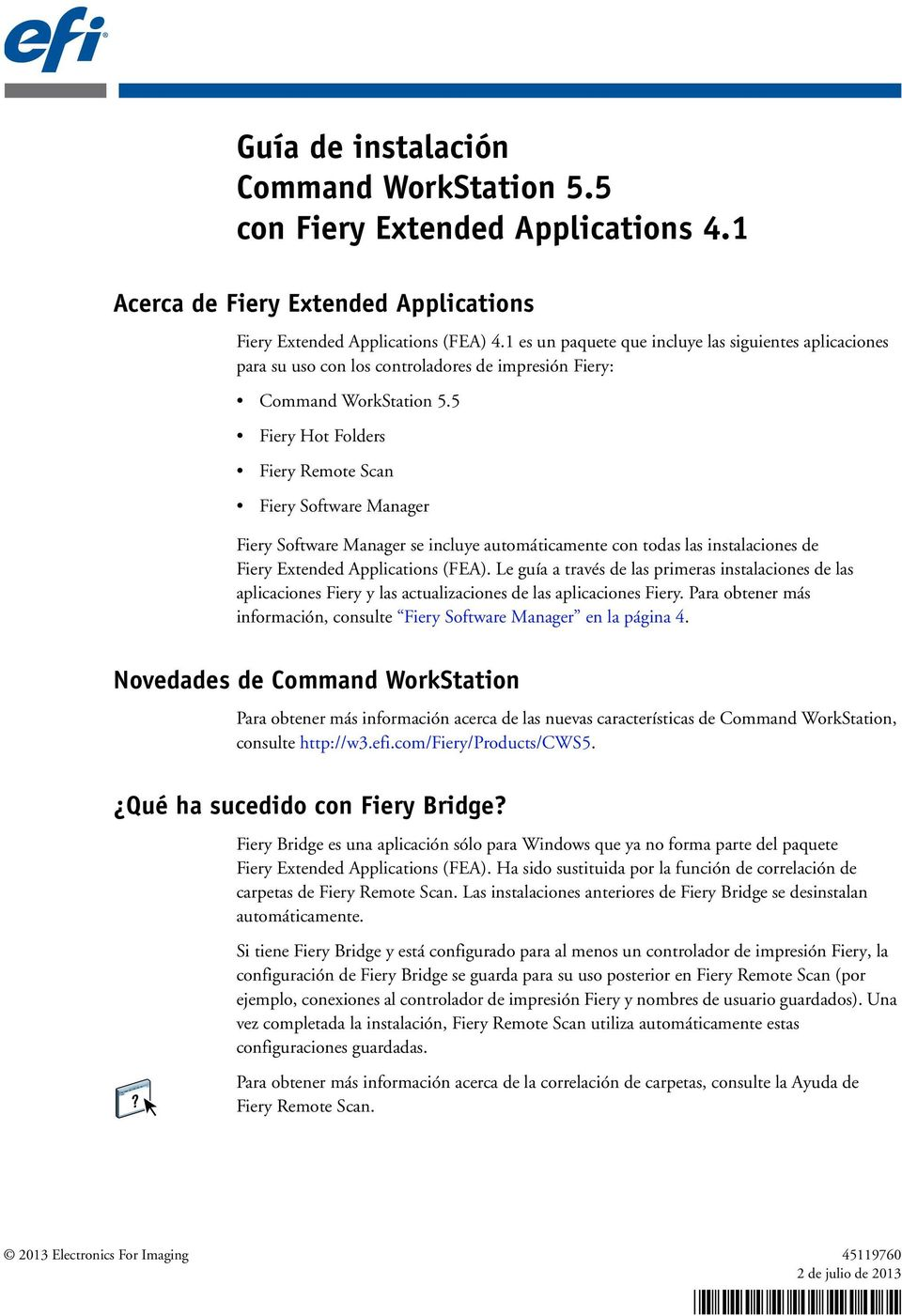 5 Fiery Hot Folders Fiery Remote Scan Fiery Software Manager Fiery Software Manager se incluye automáticamente con todas las instalaciones de Fiery Extended Applications (FEA).