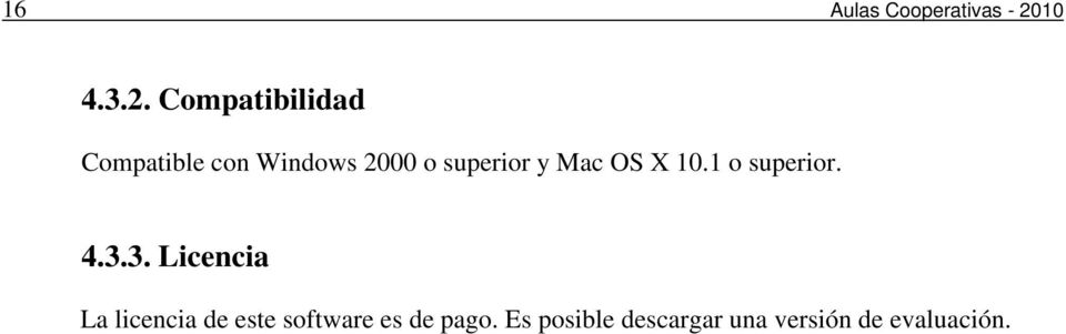 Compatibilidad Compatible con Windows 2000 o superior y