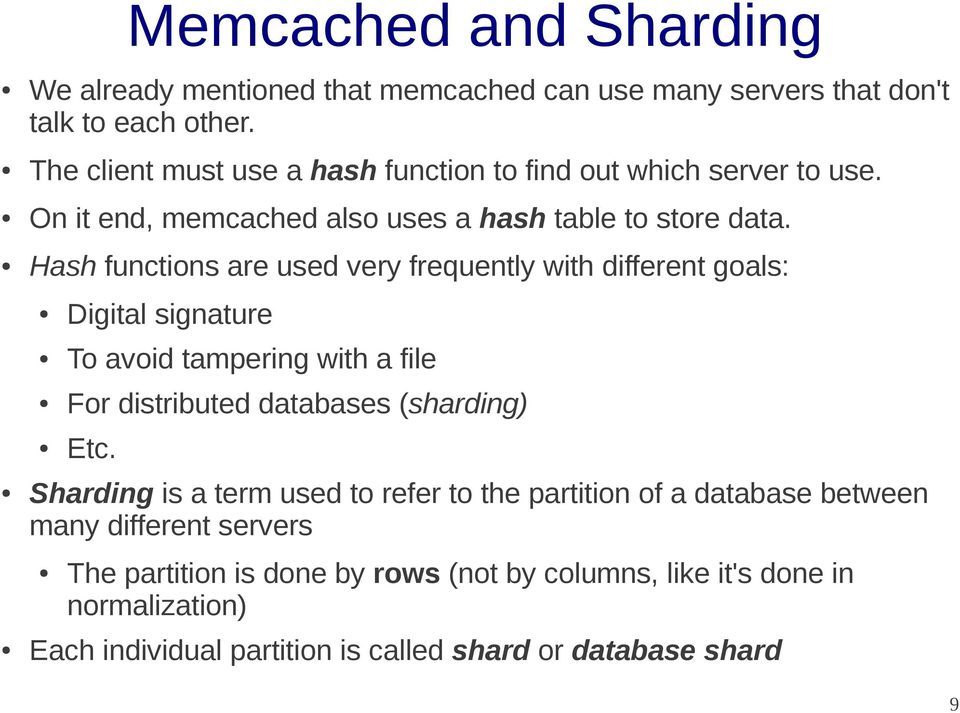 Hash functions are used very frequently with different goals: Digital signature To avoid tampering with a file For distributed databases (sharding) Etc.