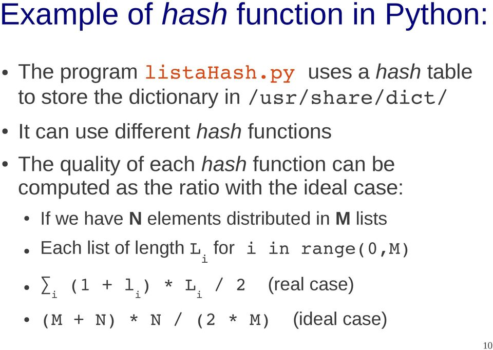 The quality of each hash function can be computed as the ratio with the ideal case: If we have N