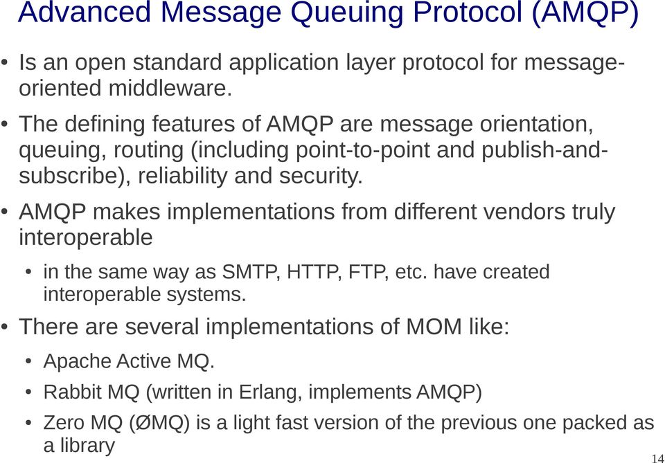 AMQP makes implementations from different vendors truly interoperable in the same way as SMTP, HTTP, FTP, etc. have created interoperable systems.