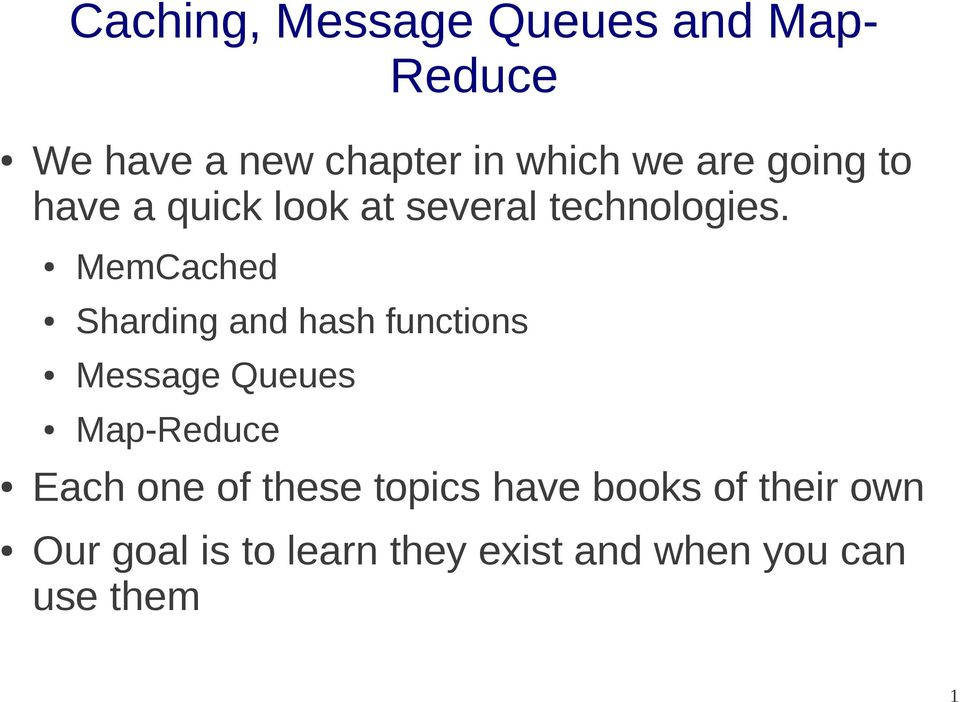 MemCached Sharding and hash functions Message Queues Map-Reduce Each one of