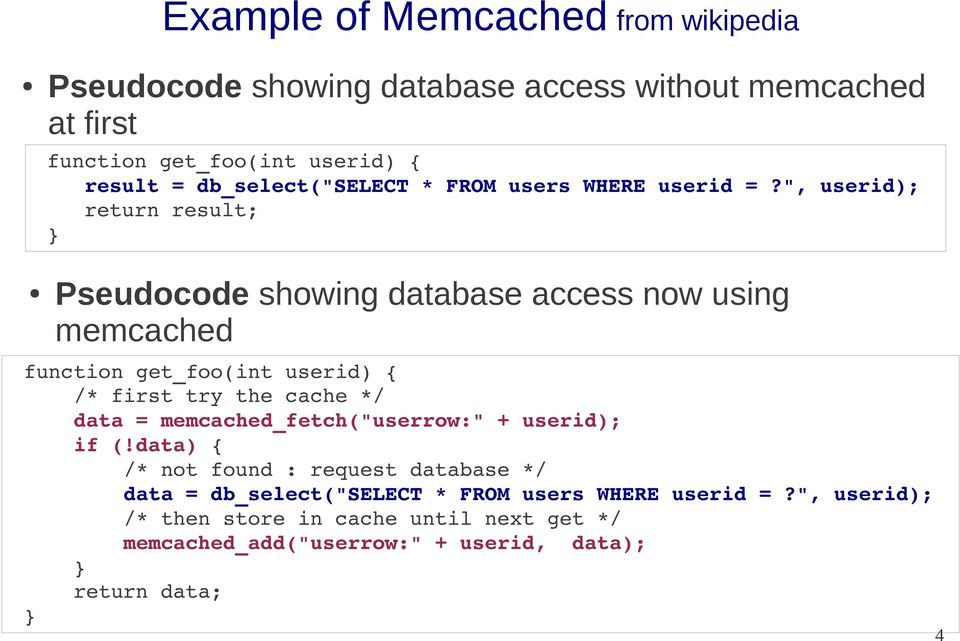 """, userid); return result; } Pseudocode showing database access now using memcached function get_foo(int userid) { /* first try the cache */ data"