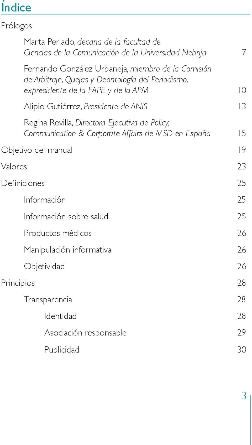 Directora Ejecutiva de Policy, Communication & Corporate Affairs de MSD en España 15 Objetivo del manual 19 Valores 23 Definiciones 25 Información 25