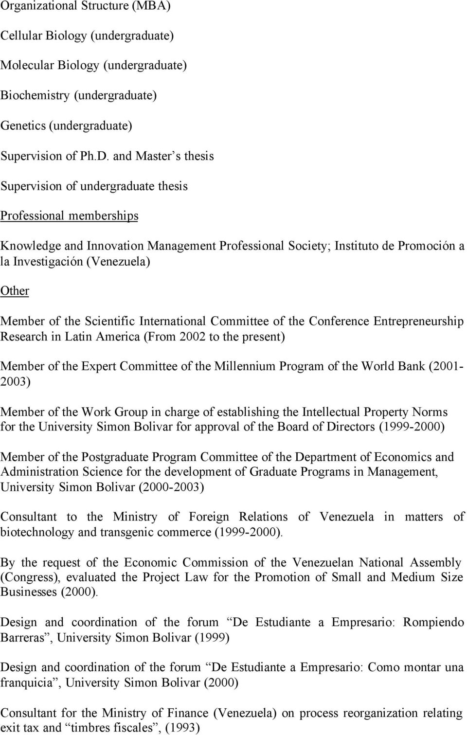 Member of the Scientific International Committee of the Conference Entrepreneurship Research in Latin America (From 2002 to the present) Member of the Expert Committee of the Millennium Program of