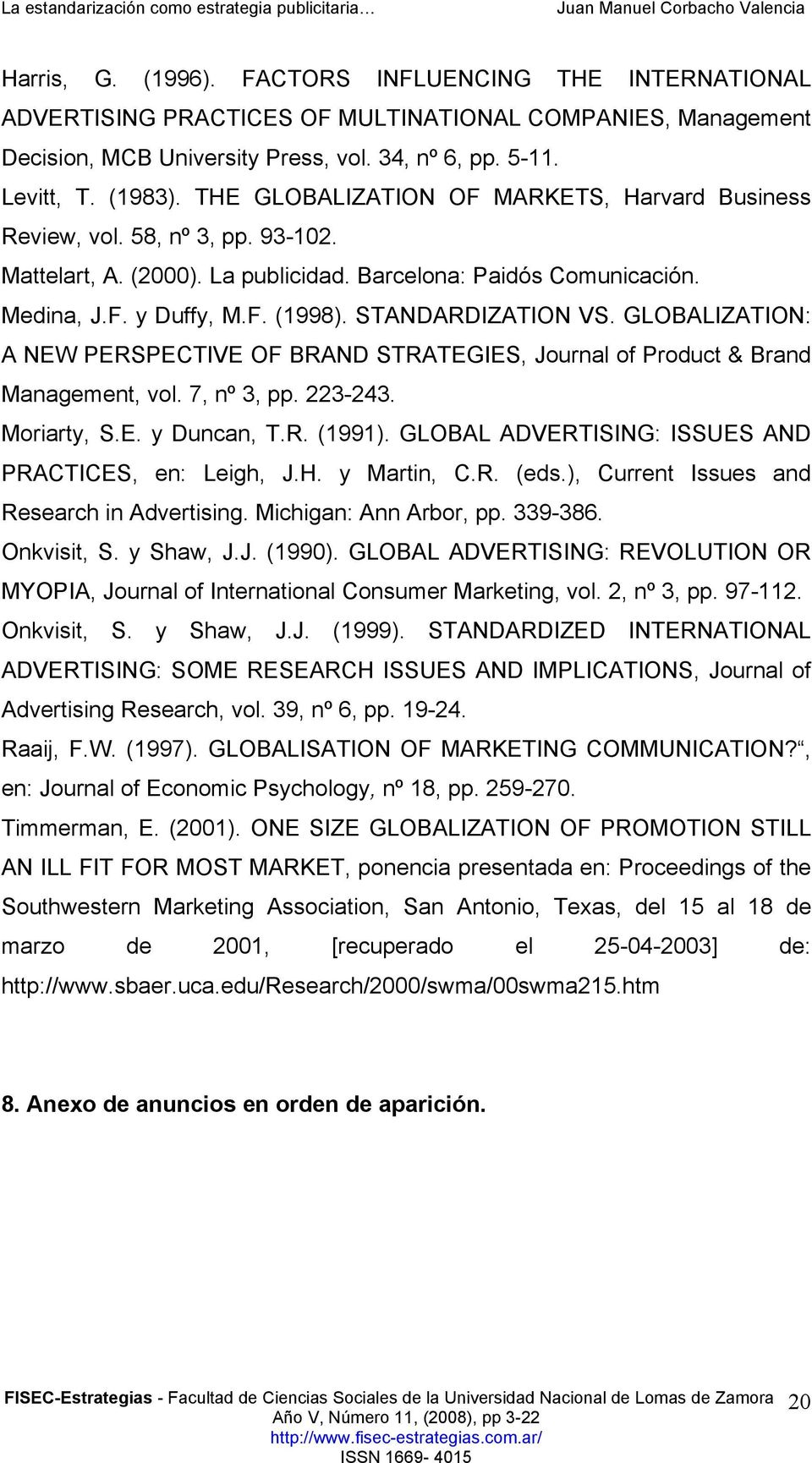STANDARDIZATION VS. GLOBALIZATION: A NEW PERSPECTIVE OF BRAND STRATEGIES, Journal of Product & Brand Management, vol. 7, nº 3, pp. 223-243. Moriarty, S.E. y Duncan, T.R. (1991).