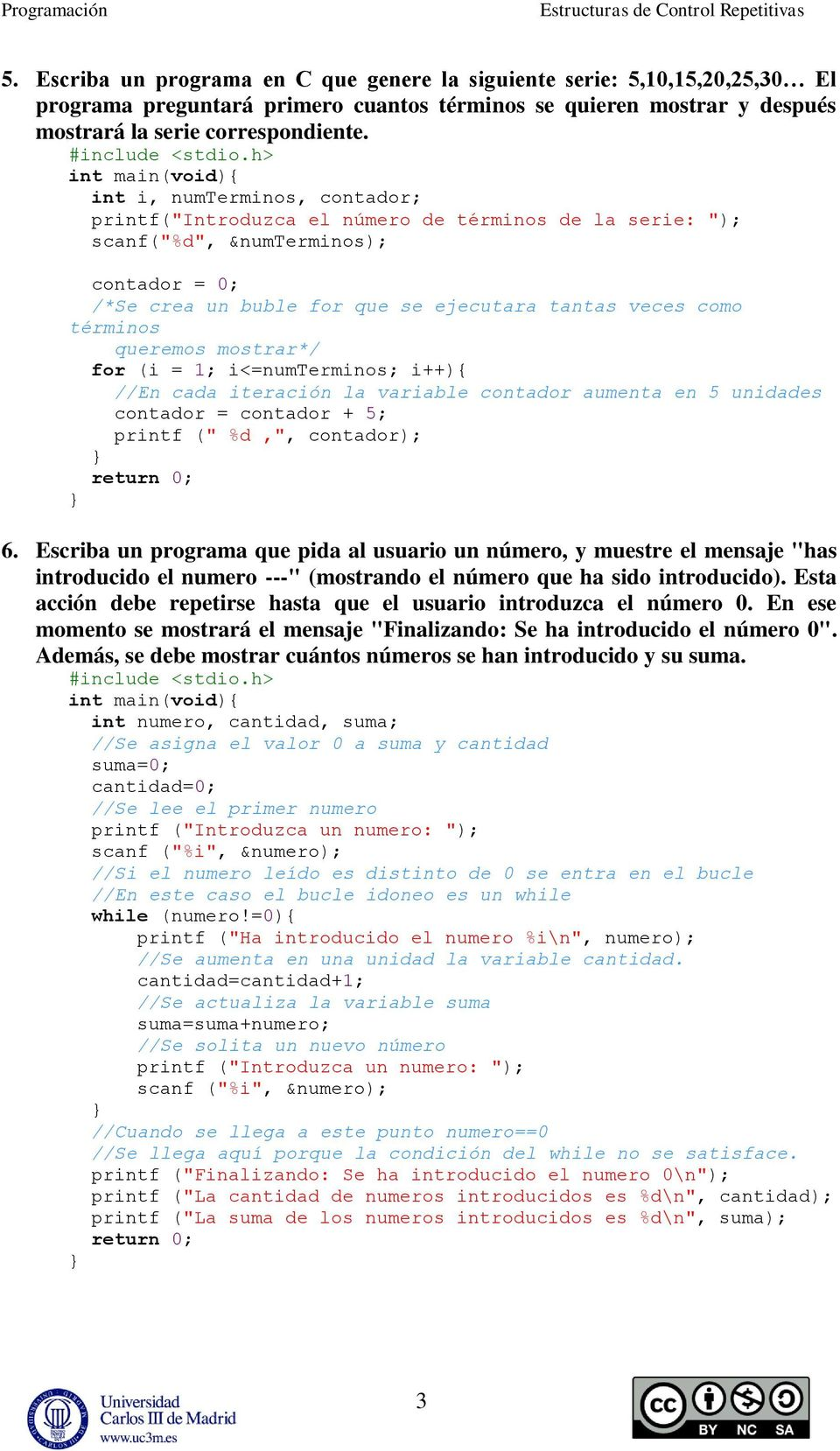 "queremos mostrar*/ for (i = 1; i<=numterminos; i++){ //En cada iteración la variable contador aumenta en 5 unidades contador = contador + 5; printf ("" %d,"", contador); 6."