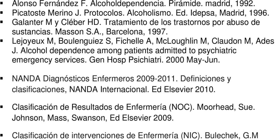 Alcohol dependence among patients admitted to psychiatric emergency services. Gen Hosp Psichiatri. 2000 May-Jun. NANDA Diagnósticos Enfermeros 2009-2011.