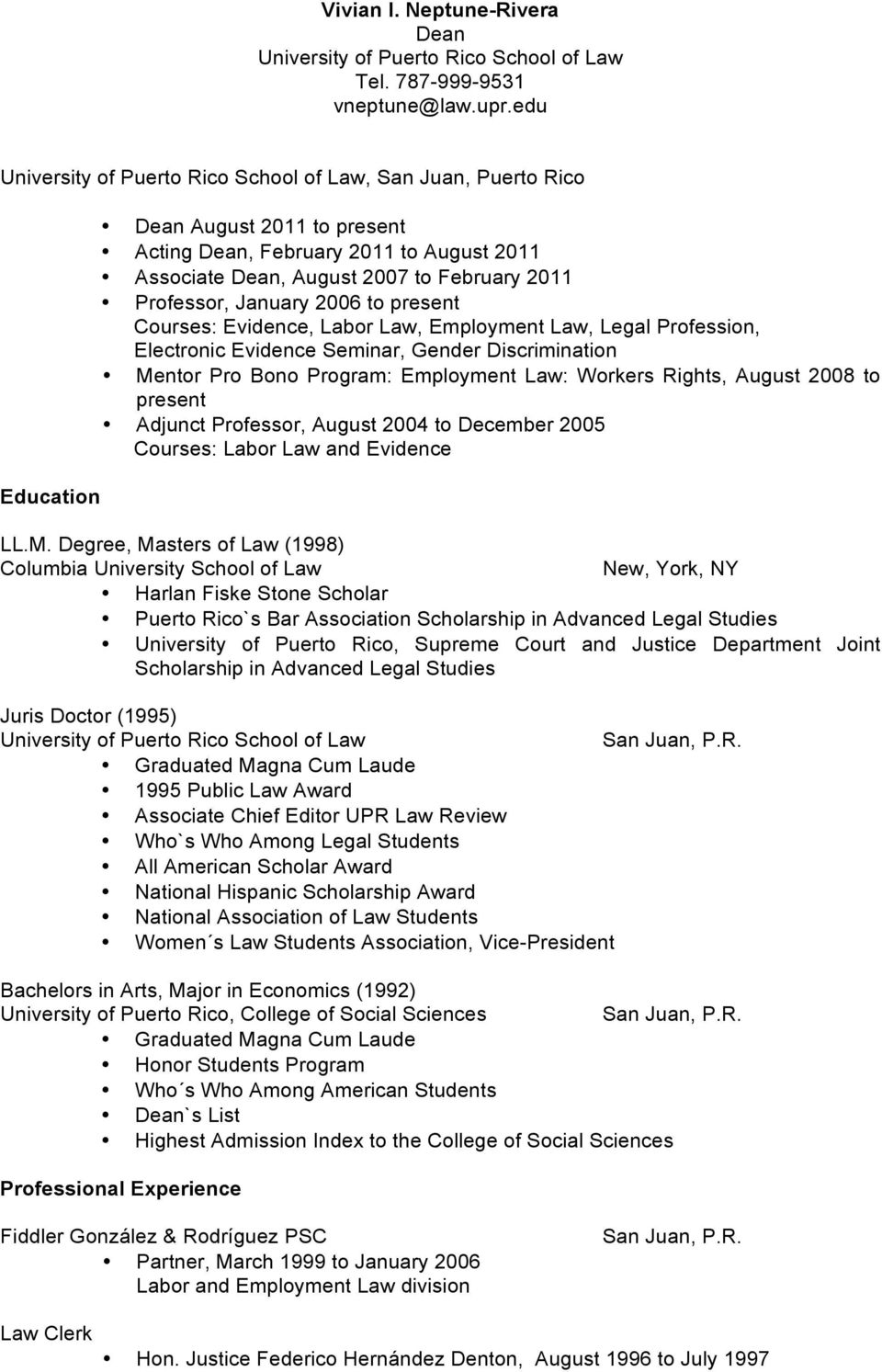 Professor, January 2006 to present Courses: Evidence, Labor Law, Employment Law, Legal Profession, Electronic Evidence Seminar, Gender Discrimination Mentor Pro Bono Program: Employment Law: Workers