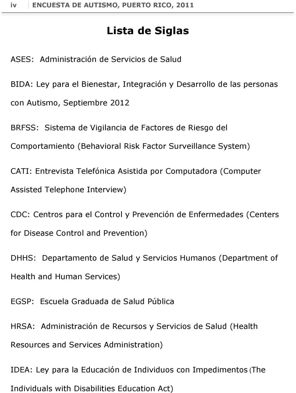 Interview) CDC: Centros para el Control y Prevención de Enfermedades (Centers for Disease Control and Prevention) DHHS: Departamento de Salud y Servicios Humanos (Department of Health and Human