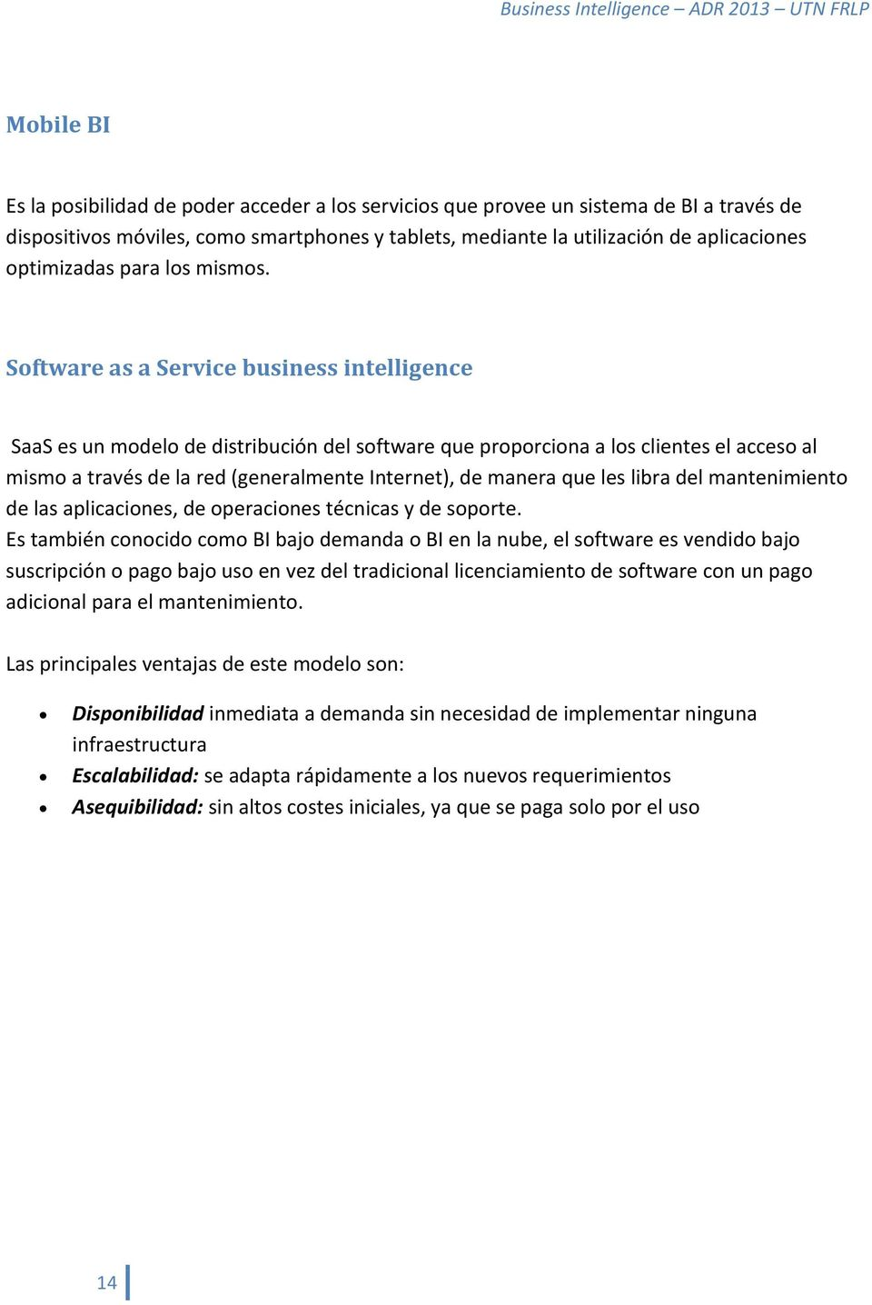 Software as a Service business intelligence SaaS es un modelo de distribución del software que proporciona a los clientes el acceso al mismo a través de la red (generalmente Internet), de manera que