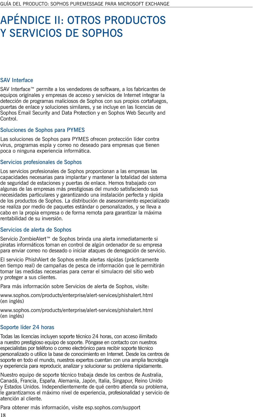 incluye en las licencias de Sophos Email Security and Data Protection y en Sophos Web Security and Control.