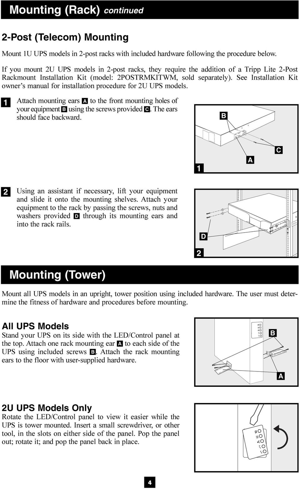 See Installation Kit owner s manual for installation procedure for U UPS models. Attach mounting ears A to the front mounting holes of your equipment B using the screws provided C.
