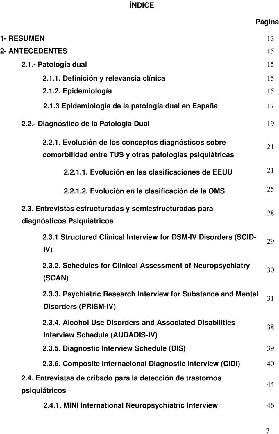 3. Entrevistas estructuradas y semiestructuradas para diagnósticos Psiquiátricos 2.3.1 Structured Clinical Interview for DSM-IV Disorders (SCID- IV) 2.3.2. Schedules for Clinical Assessment of Neuropsychiatry (SCAN) 2.