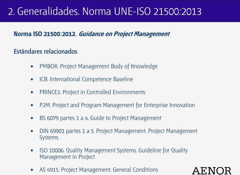 Project and Program Management for Enterprise Innovation BS 6079 partes 1 a 4. Guide to Project Management DIN 69901 partes 1 a 5.