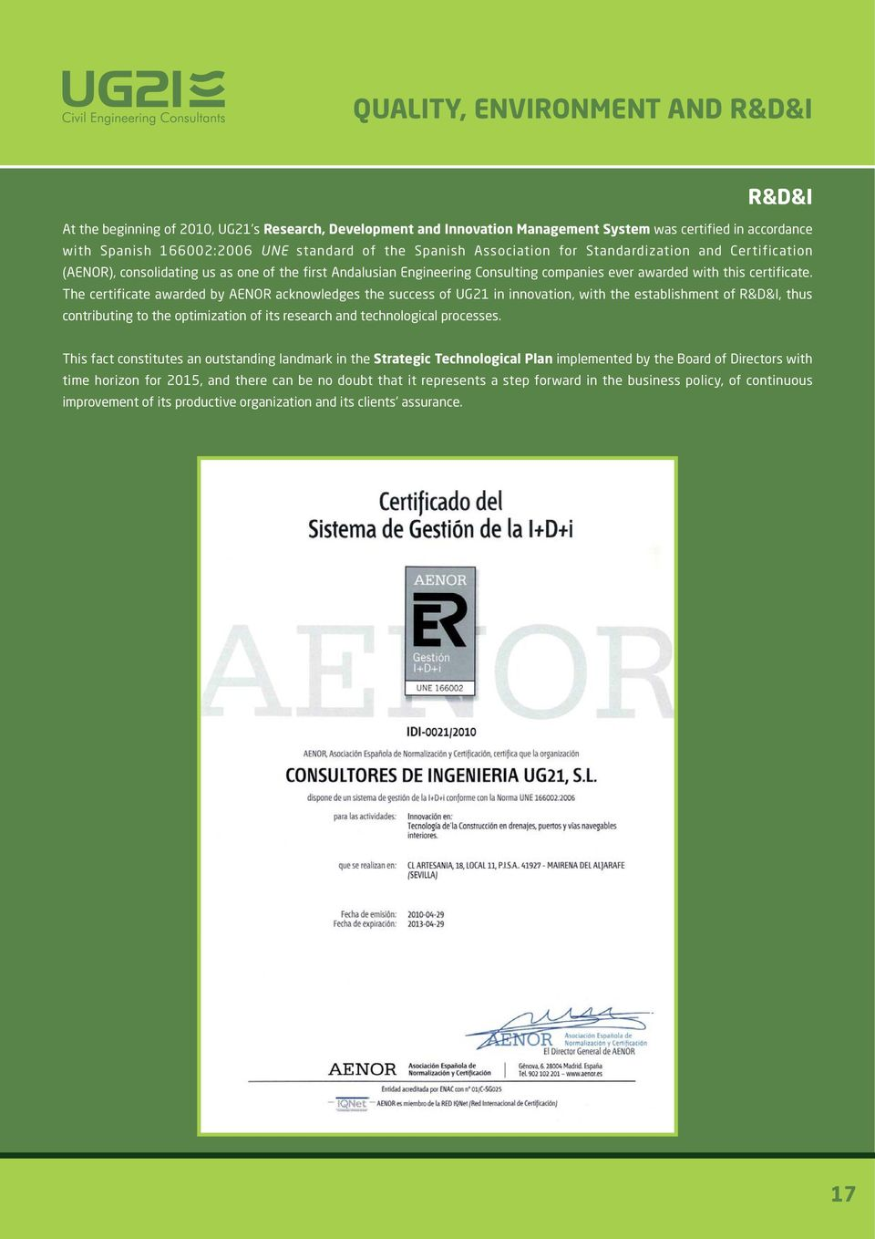 The certificate awarded by AENOR acknowledges the success of UG21 in innovation, with the establishment of R&D&I, thus contributing to the optimization of its research and technological processes.