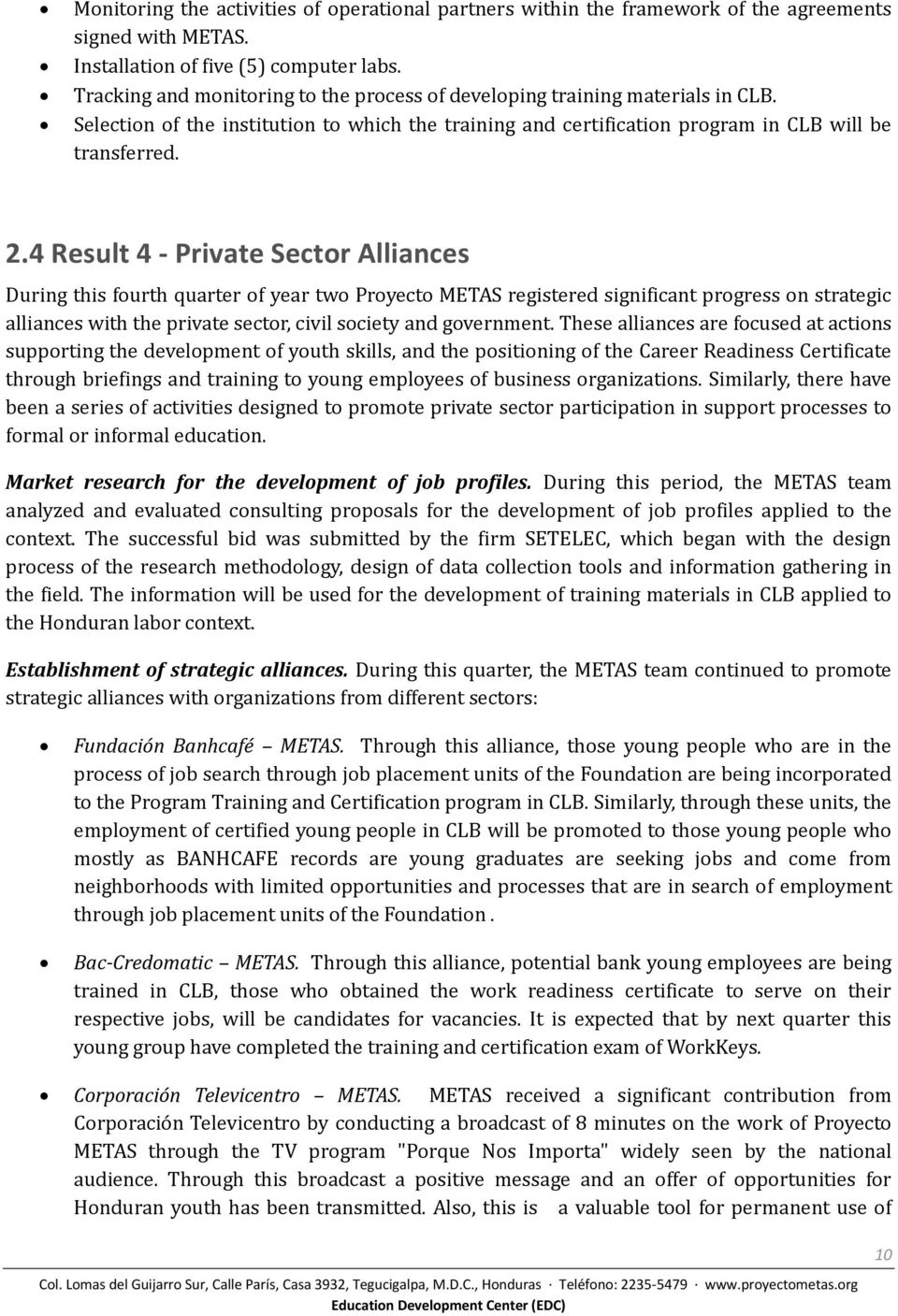 4 Result 4 - Private Sector Alliances During this fourth quarter of year two Proyecto METAS registered significant progress on strategic alliances with the private sector, civil society and