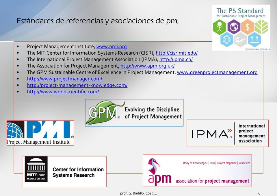 edu/ The International Project Management Association (IPMA), http://ipma.ch/ The Association for Project Management, http://www.
