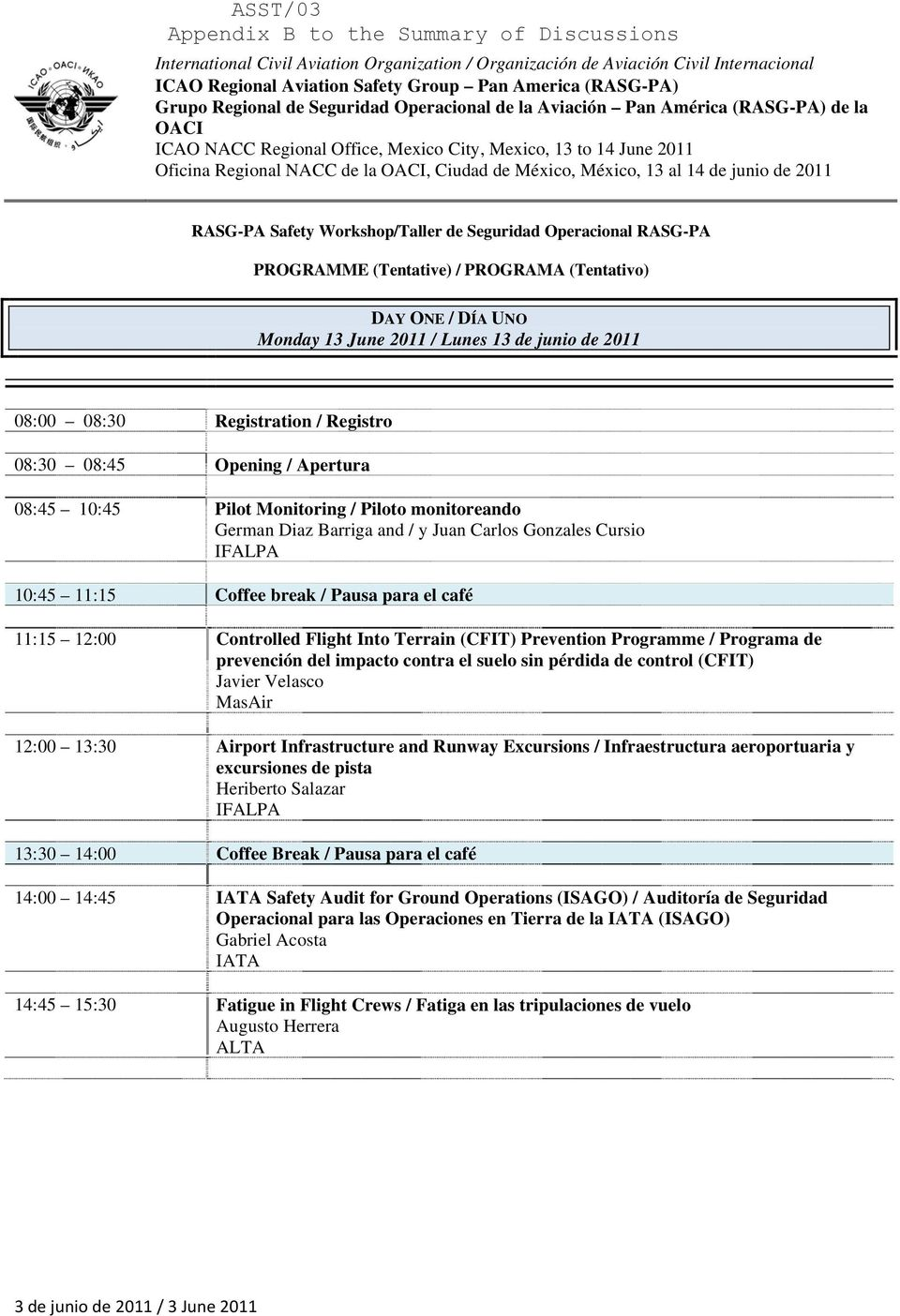 RASG-PA Safety Workshop/Taller de Seguridad Operacional RASG-PA PROGRAMME (Tentative) / PROGRAMA (Tentativo) DAY ONE / DÍA UNO Monday 13 June 2011 / Lunes 13 de junio de 2011 08:00 08:30 Registration