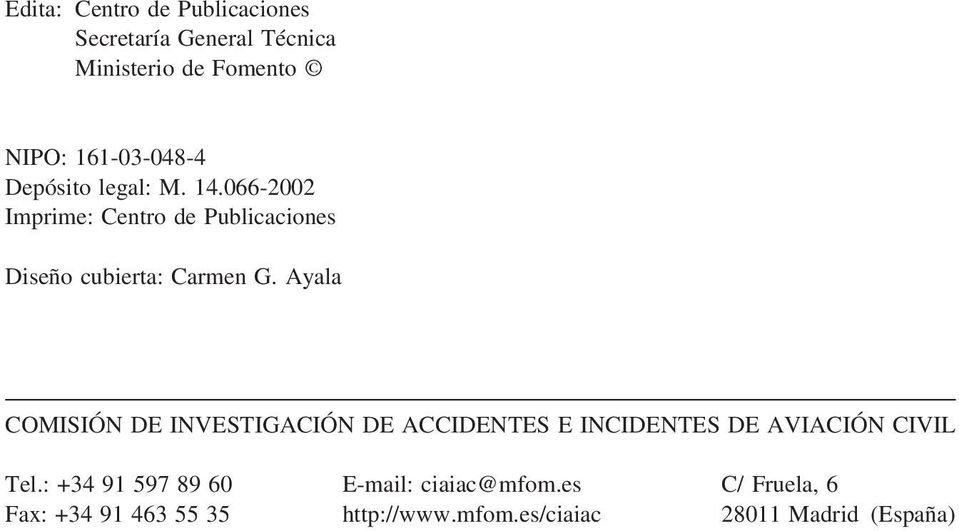 Ayala COMISIÓN DE INVESTIGACIÓN DE ACCIDENTES E INCIDENTES DE AVIACIÓN CIVIL Tel.