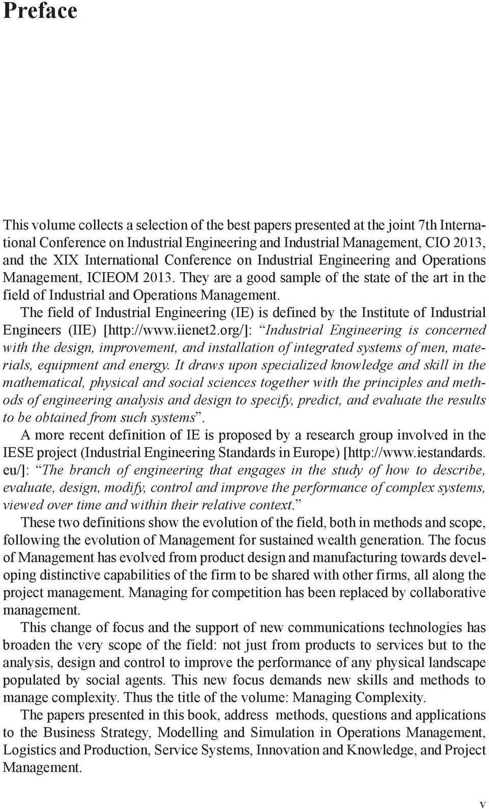 The field of Industrial Engineering (IE) is defined by the Institute of Industrial Engineers (IIE) [http://www.iienet2.