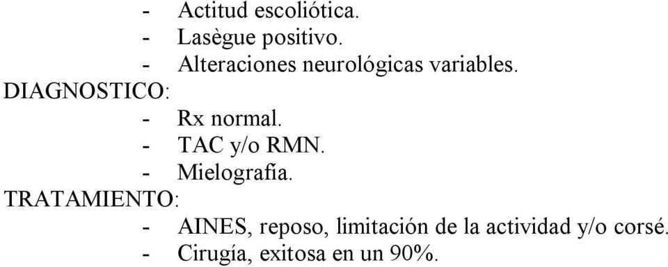 DIAGNOSTICO: - Rx normal. - TAC y/o RMN. - Mielografía.