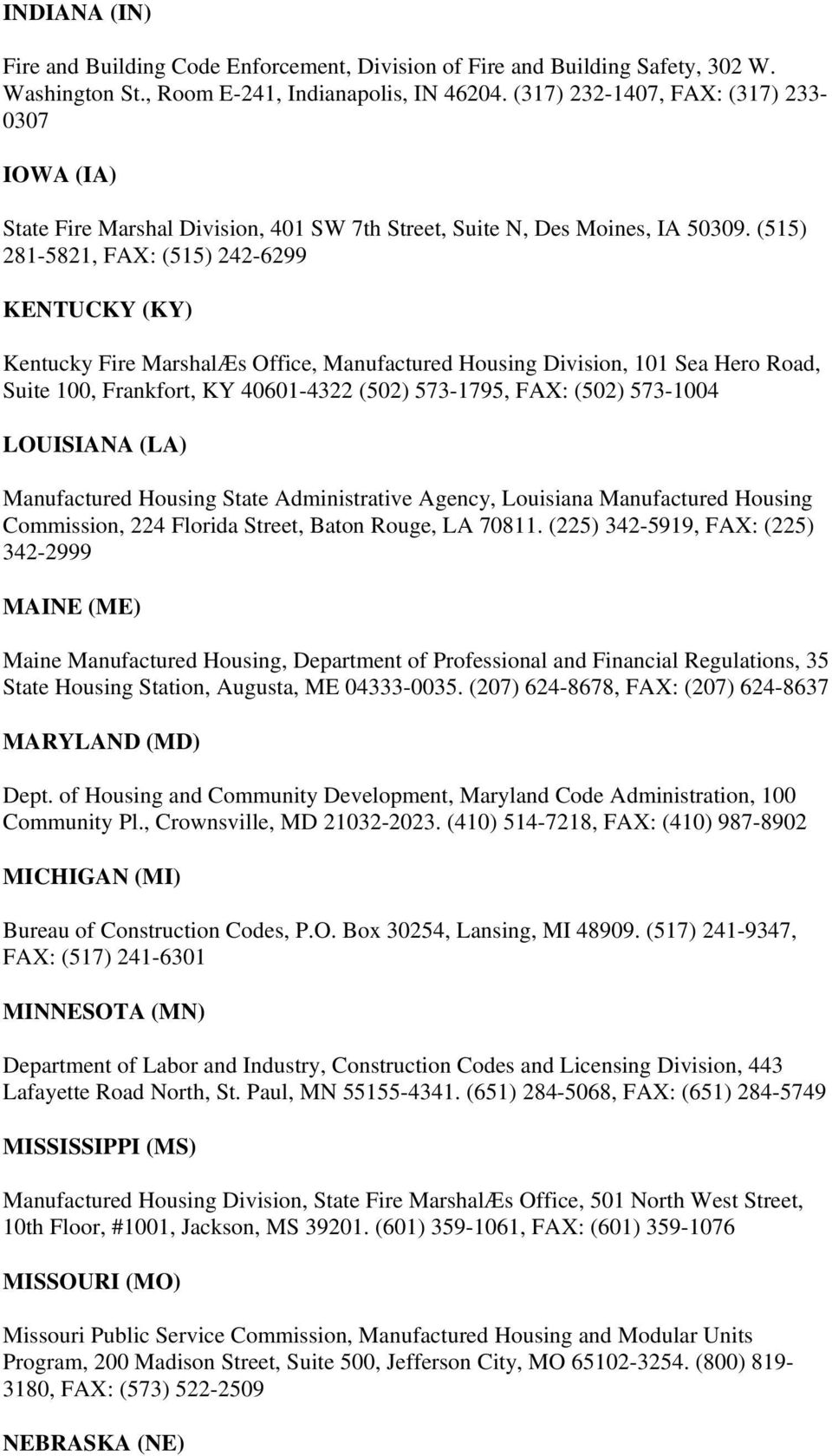 (515) 281-5821, FAX: (515) 242-6299 KENTUCKY (KY) Kentucky Fire MarshalÆs Office, Manufactured Housing Division, 101 Sea Hero Road, Suite 100, Frankfort, KY 40601-4322 (502) 573-1795, FAX: (502)