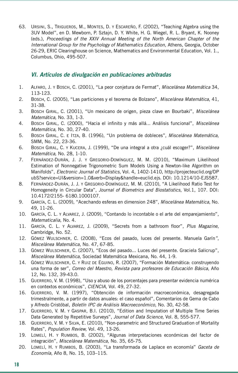 Science, Mathematics and Environmental Education, Vol. 1., Columbus, Ohio, 495-507. 18 VI. Artículos de divulgación en publicaciones arbitradas 1. Alfaro, J. y Bosch, C.