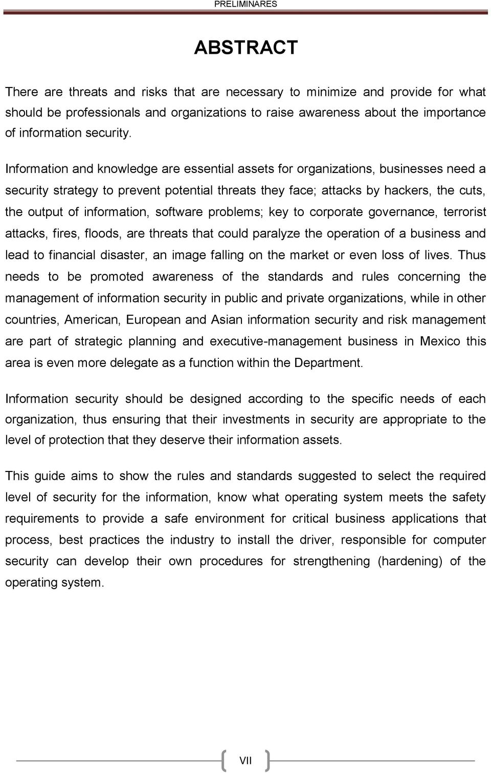Information and knowledge are essential assets for organizations, businesses need a security strategy to prevent potential threats they face; attacks by hackers, the cuts, the output of information,