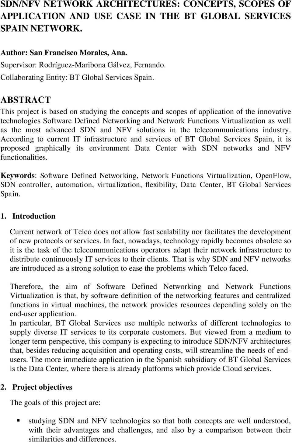 ABSTRACT This project is based on studying the concepts and scopes of application of the innovative technologies Software Defined Networking and Network Functions Virtualization as well as the most