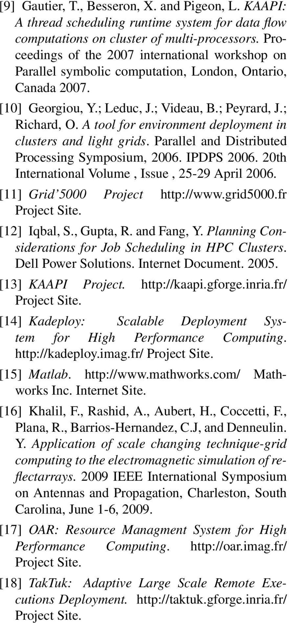A tool for environment deployment in clusters and light grids. Parallel and Distributed Processing Symposium, 2006. IPDPS 2006. 20th International Volume, Issue, 25-29 April 2006.