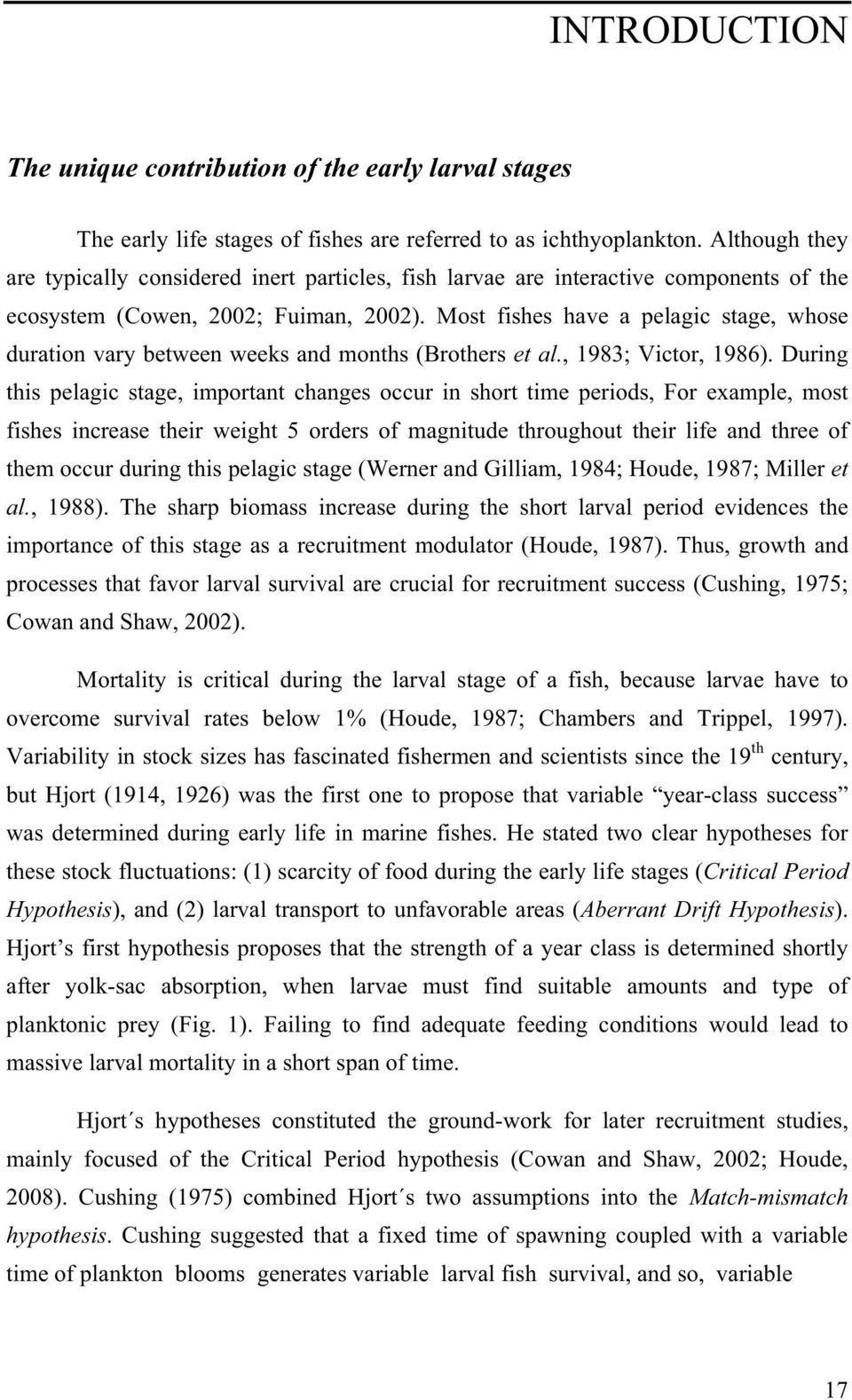 Most fishes have a pelagic stage, whose duration vary between weeks and months (Brothers et al., 1983; Victor, 1986).
