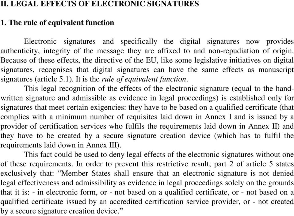Because of these effects, the directive of the EU, like some legislative initiatives on digital signatures, recognises that digital signatures can have the same effects as manuscript signatures
