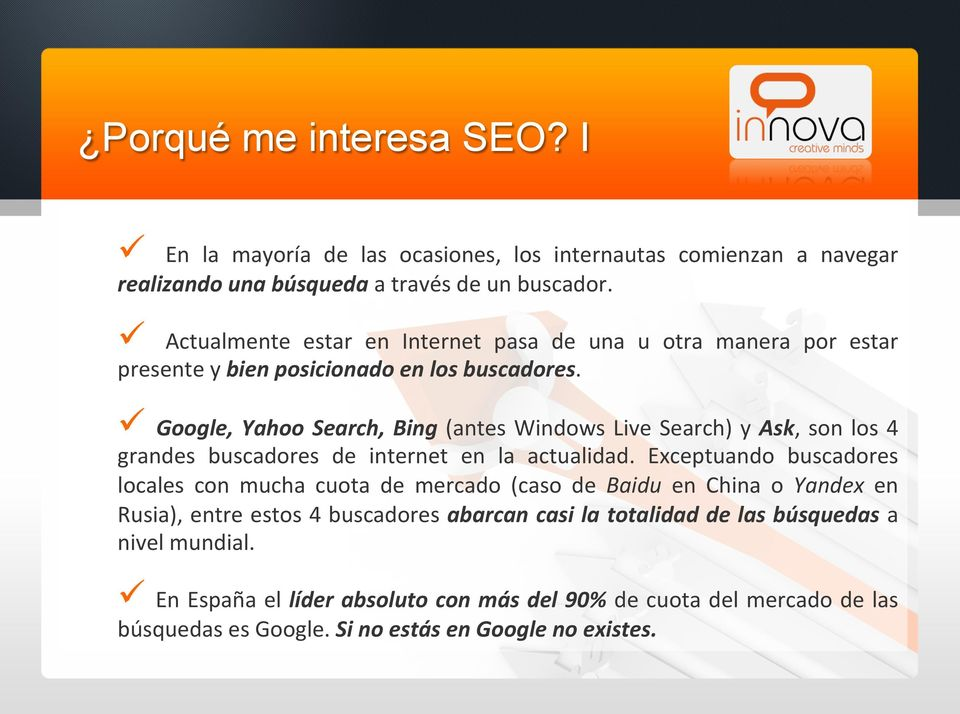 ü Google, Yahoo Search, Bing (antes Windows Live Search) y Ask, son los 4 grandes buscadores de internet en la actualidad.