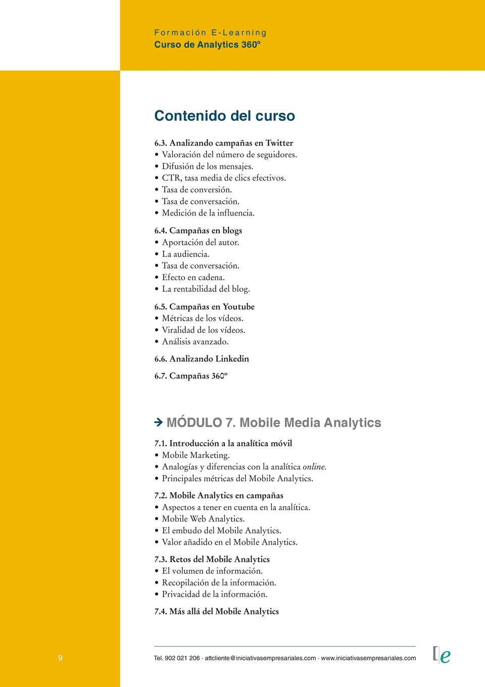Viralidad de los vídeos. Análisis avanzado. 6.6. Analizando Linkedin 6.7. Campañas 360º MÓDULO 7. Mobile Media Analytics 7.1. Introducción a la analítica móvil Mobile Marketing.