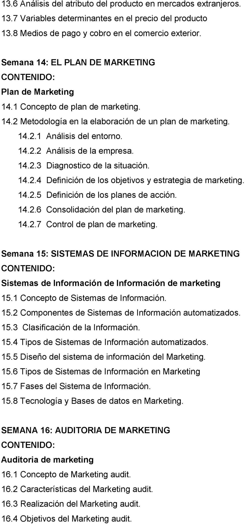 14.2.3 Diagnostico de la situación. 14.2.4 Definición de los objetivos y estrategia de marketing. 14.2.5 Definición de los planes de acción. 14.2.6 Consolidación del plan de marketing. 14.2.7 Control de plan de marketing.