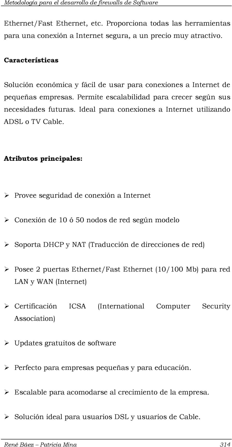 Ideal para conexiones a Internet utilizando ADSL o TV Cable.